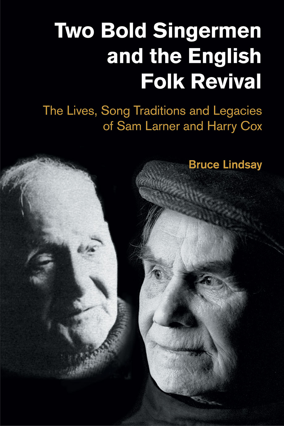 Two Bold Singermen and the English Folk Revival - The Lives, Song Traditions and Legacies of Sam Larner and Harry Cox - Bruce Lindsay