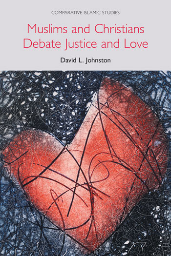 Muslims and Christians Debate Justice and Love - David L. Johnston