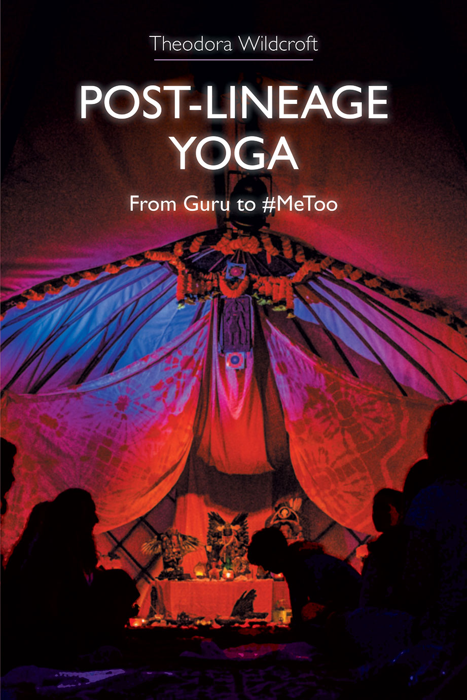 Post-lineage Yoga - From Guru to #MeToo - Theodora Wildcroft