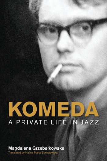Komeda - A Private Life in Jazz - Magdalena Grzebałkowska