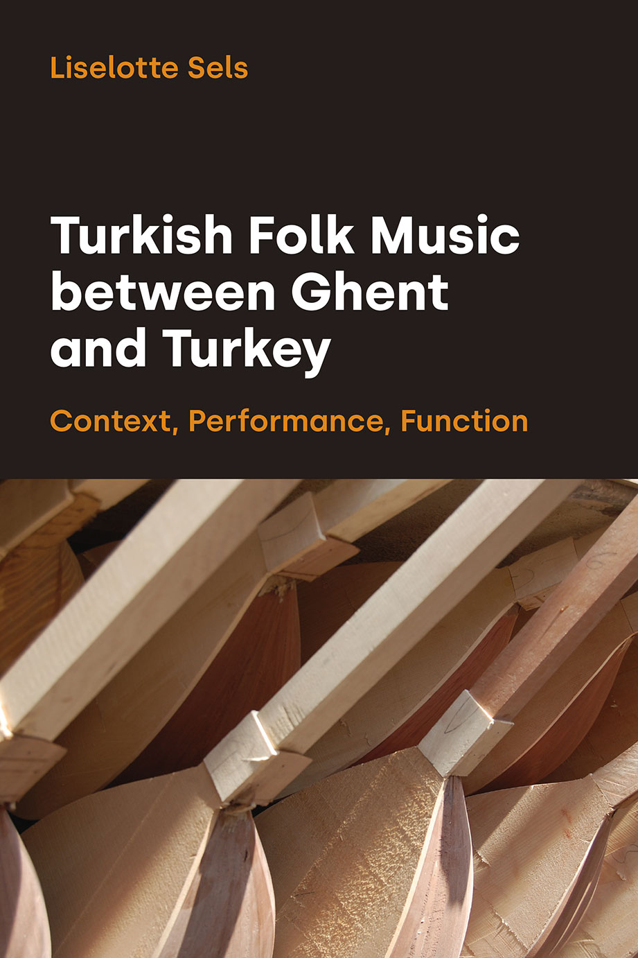 Turkish Folk Music between Ghent and Turkey - Context, Performance, Function - Liselotte Sels