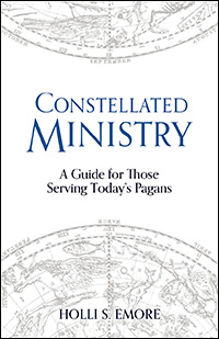 Constellated Ministry - A Guide for Those Serving Today's Pagans - Holli S. Emore