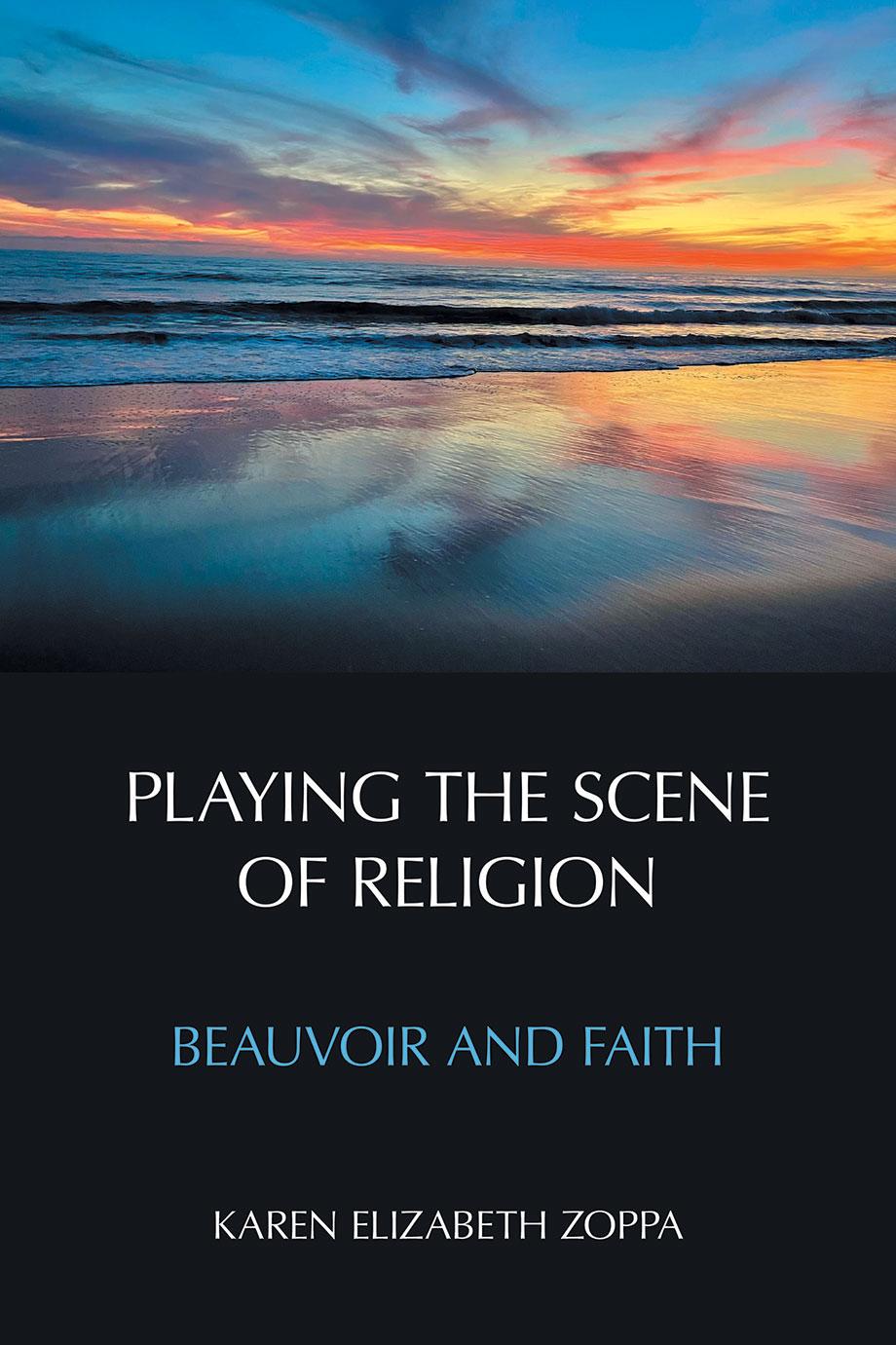 Playing the Scene of Religion - Beauvoir and Faith - Karen Elizabeth Zoppa
