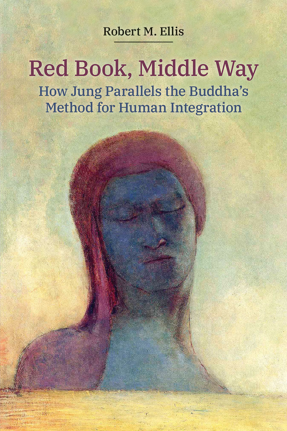 Red Book, Middle Way - How Jung Parallels the Buddha's Method for Human Integration - Robert M. Ellis