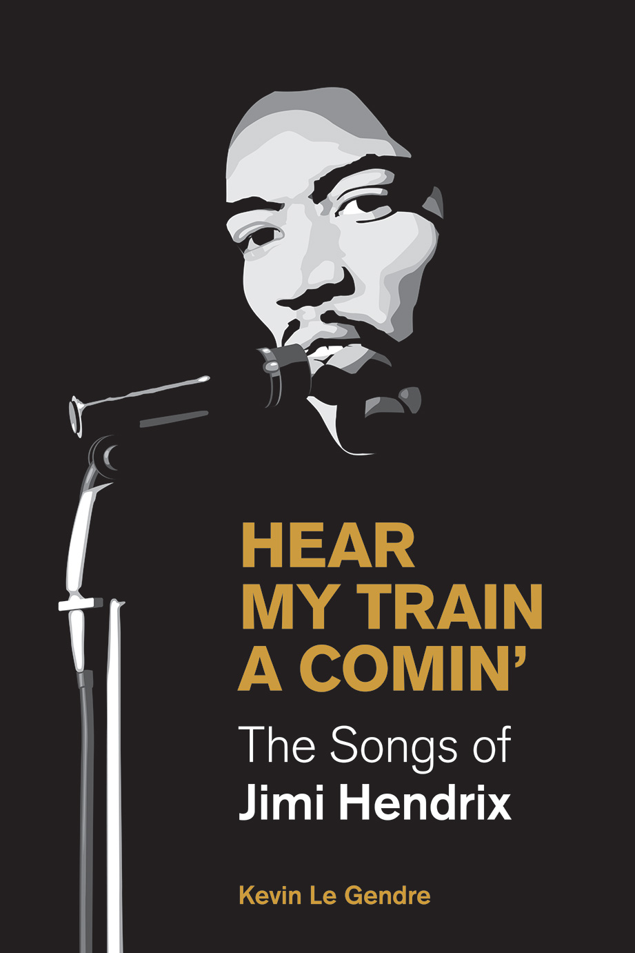 Hear My Train A Comin' - The Songs of Jimi Hendrix - Kevin Le Gendre