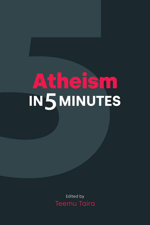 Atheism in Five Minutes - Teemu Taira