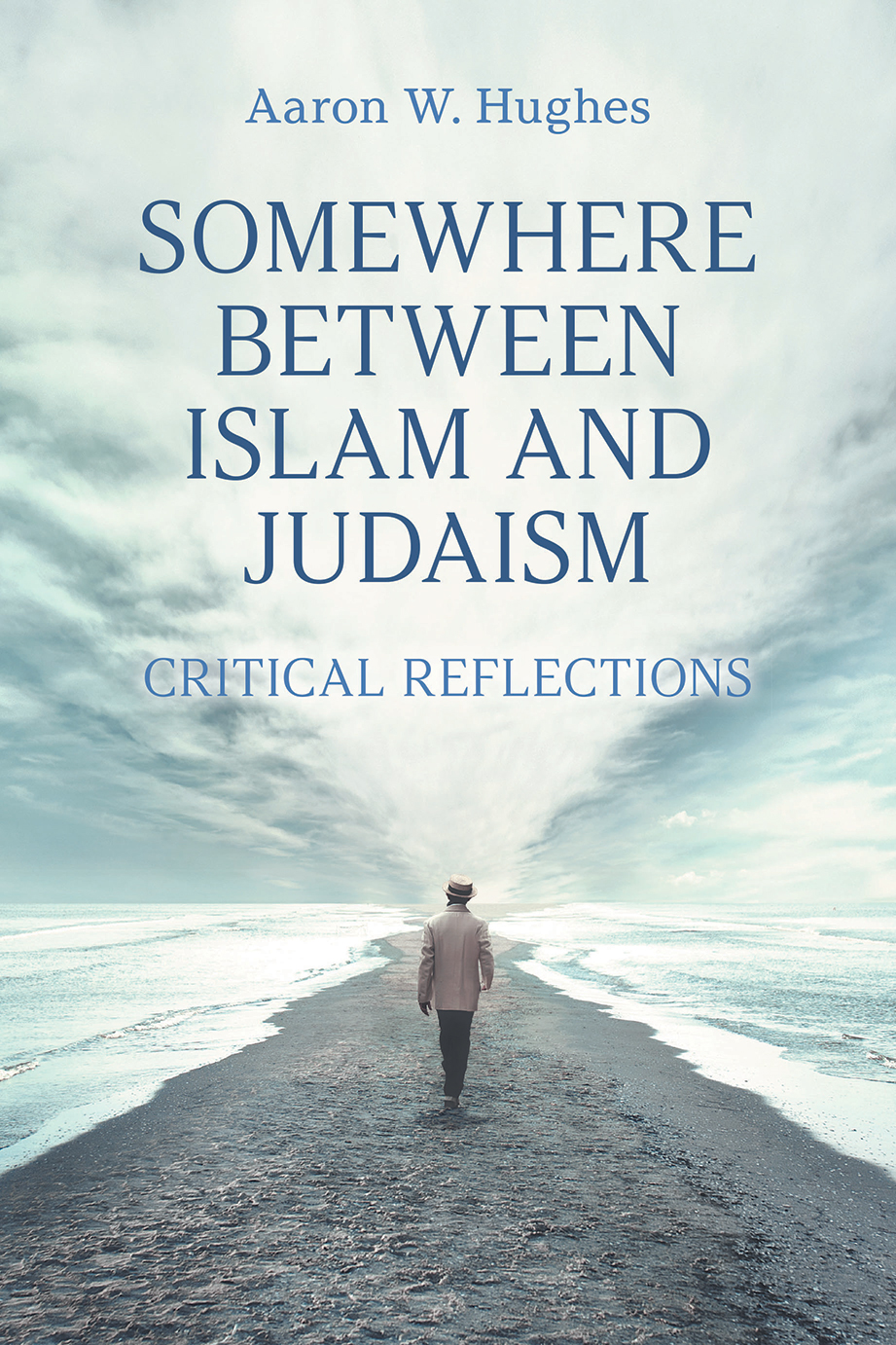 Somewhere Between Islam and Judaism - Critical Reflections - Aaron W. Hughes
